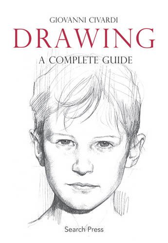 Drawing: A Complete Guide: The Complete Guide (Art of Drawing)