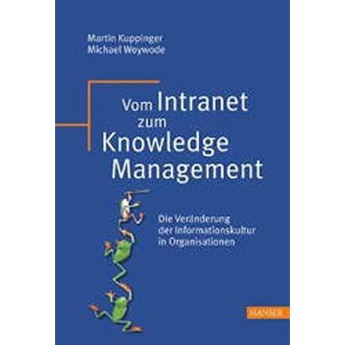 Vom Intranet zum Knowledge Management: Die Veränderung der Informationskultur in Organisationen