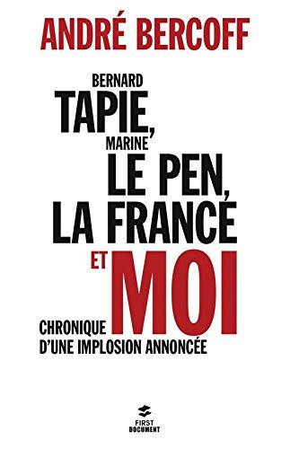 Bernard Tapie, Marine Le Pen, la France et moi : Chronique d'une implosion annoncée par André Bercoff