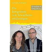 Die Integration von Erwachenserfahrungen: Erwachen & Erleuchtung (Edition Erleuchtung)