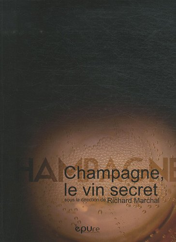 Champagne, le vin secret par Richard Marchal