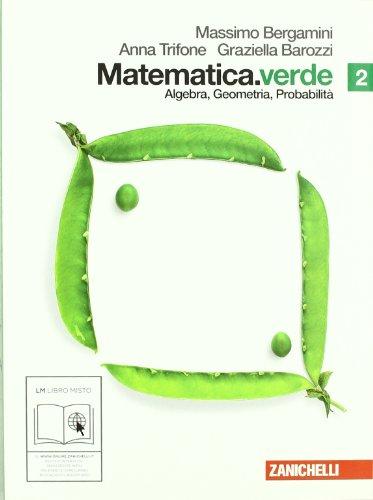 Matematica.verde. Algebra. Geometria. Probabilità. Per le Scuole superiori. Con espansione online: 2