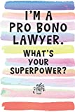 I'm a Pro Bono Lawyer. What's Your Superpower?: Blank Lined Notebook Journal Gift for Attorney, Litigator Friend, Judge