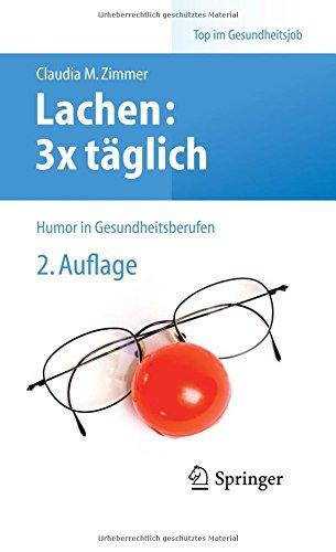 Lachen: 3x täglich: Humor in Gesundheitsberufen (Top im Gesundheitsjob) (Tägliche Pflege)