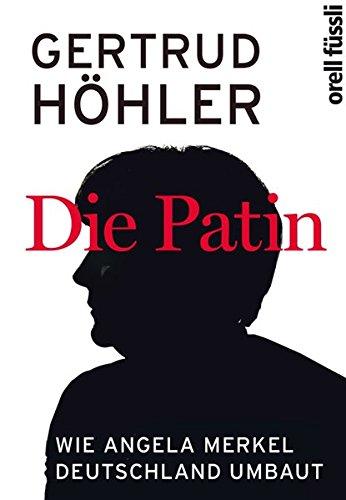 Preisvergleich Produktbild Die Patin: Wie Angela Merkel Deutschland umbaut