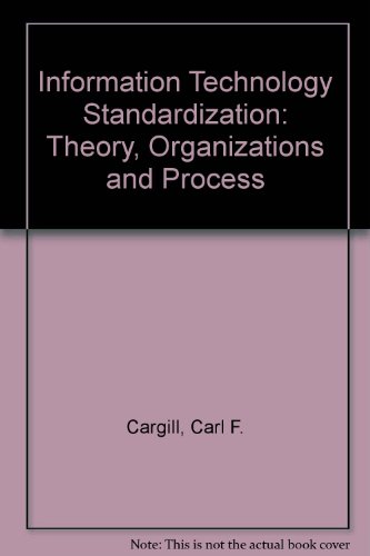 Information Technology Standardization: Theory, Organizations and Process por Carl F. Cargill