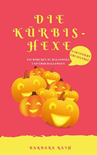 Märchen zu Halloween und über Halloween [garantiert gruselfrei!] (Geschichten zu Halloween für Kinder 1) (Halloween-horror-geschichten Für Kinder)