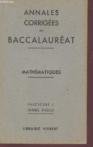 ANNALES CORRIGEES DU BACCALAUREAT - MATHEMATIQUES / FASCICULE I - ANNEE 1952-53.