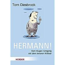 Hermann!: Vom klugen Umgang mit dem inneren Kritiker (HERDER spektrum)