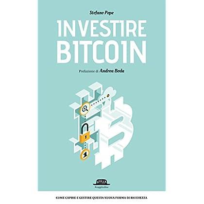 Investire Bitcoin: Come Capire E Gestire Questa Nuova Forma Di Ricchezza