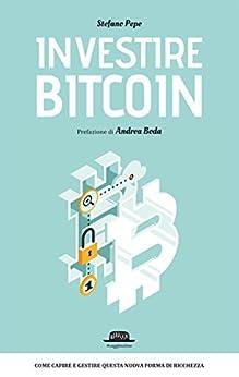 Investire BITCOIN: Come capire e gestire questa nuova forma di ricchezza di [Pepe, Stefano]