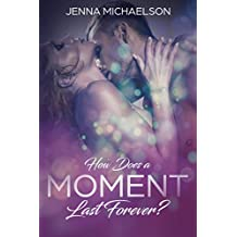 How Does a Moment Last Forever?