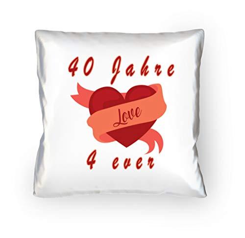 DiSzy 40 Jahre love 4 ever I Ewige Liebe für immer. Jahrestag oder Valentinstag oder Verlobung - Kopfkissen 40x40cm -40cm x 40cm-Weiß