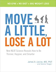 Move a Little, Lose a Lot: New N.E.A.T. Science Reveals How to Be Thinner, Happier, and Smarter by James A. Levine (2009-01-20)