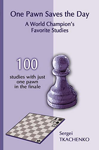 One Pawn Saves the Day: A World Champion's Favorite Studies por Sergei Tkachenko