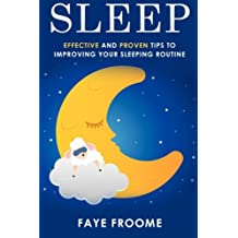 Sleep: Effective and Proven Tips to Improving Your Sleeping Routine: Volume 1 (Health and Well-being Series)