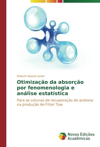 Otimização da absorção por fenomenologia e análise estatística: Para as colunas de recuperação de acetona na produção de Filter Tow -