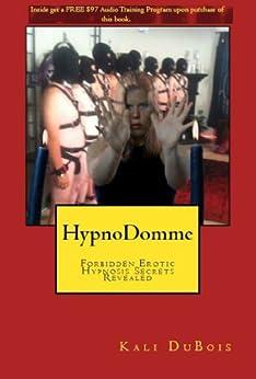 HypnoDomme: Forbidden Erotic Hypnosis Secrets Revealed (The Mind Training Book 1) (English Edition) de [DuBois, Kali]