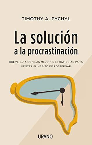 La solución a la procrastinación (Crecimiento personal)
