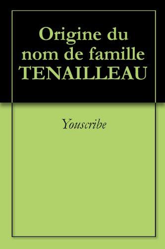 Origine du nom de famille TENAILLEAU (Oeuvres courtes) par Youscribe