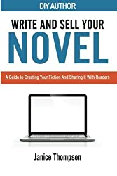 Write and Sell Your Novel: A Guide to Creating Your Fiction and Sharing it With Readers by Janice Thompson (2016-05-05)