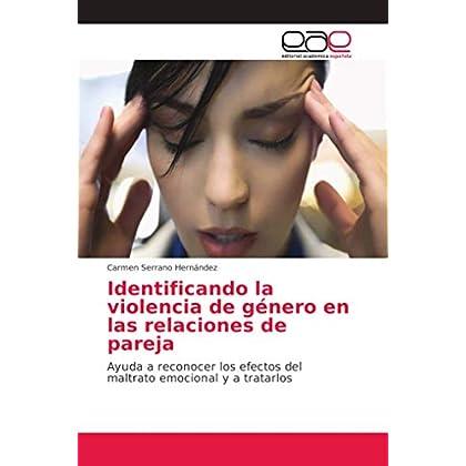Identificando la violencia de g¿ro en las relaciones de pareja: Ayuda a reconocer los efectos del maltrato emocional y a tratarlos