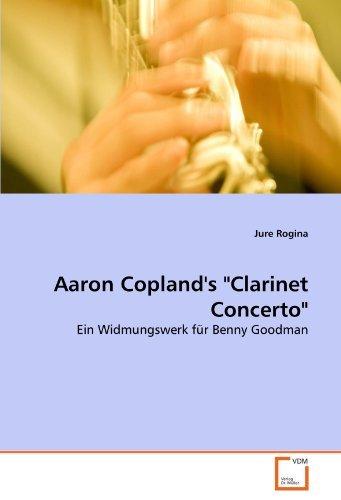 Aaron Copland's Clarinet Concerto: Ein Widmungswerk f??r Benny Goodman by Jure Rogina (2011-03-11)