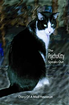 The Psychokitty Speaks Out: Diary of a Mad Housecat (English Edition) von [Thompson, Max]