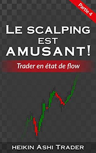 Le Scalping Est Amusant ! 4: Partie 4 : Trader en état de flow