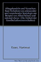 Alltagshandeln und Verstehen: Zum Verhältnis von erklärender und verstehender Soziologie am Beispiel von Alfred Schütz und
