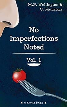 No Imperfections Noted - Volume I (Kindle Single) (English Edition) von [Wellington, Mycroft, Muratori, Casey]