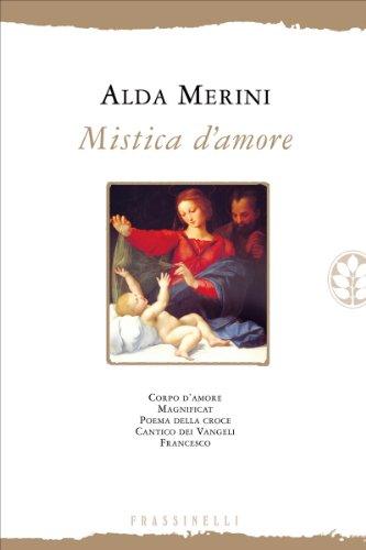 Mistica d'amore: Corpo d'amore - Magnificat - Poema della Croce - Cantico...