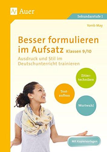 Besser formulieren im Aufsatz Klassen 9-10: Ausdruck und Stil im Deutschunterricht trainieren