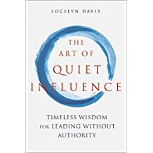 The Art of Quiet Influence: Timeless Wisdom for Leading Without Authority (English Edition)