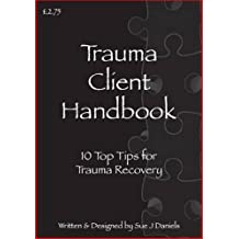 Trauma Client Handbook: 10 Top Tips for Trauma Recovery (Top Tips Series)