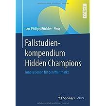 Fallstudienkompendium Hidden Champions: Innovationen für den Weltmarkt