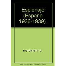 Espionaje (España 1936-1939). [Tapa blanda] by PASTOR PETIT, D.-