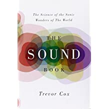 The Sound Book: The Science of the Sonic Wonders of the World by Trevor Cox (2014-02-10)