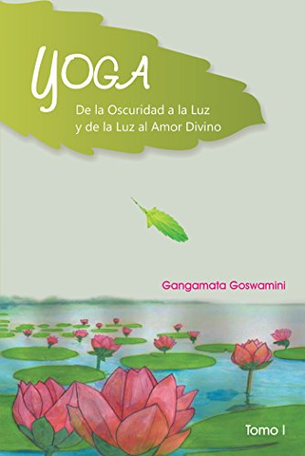 Yoga De La Oscuridad a La Luz Y De La Luz Al Amor Divino ...