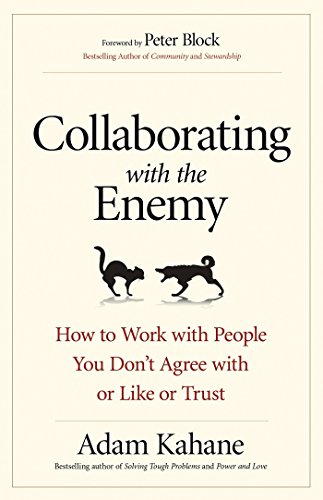 Collaborating with the Enemy: How to Work with People You Dont Agree with or Like or Trust por KAHANE