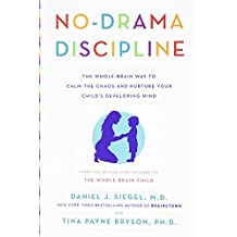 No-Drama Discipline: The Whole-Brain Way to Calm the Chaos and Nurture Your Child's Developing Mind by Daniel J. Siegel (2014-09-23)