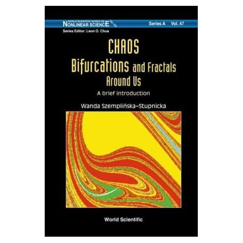 Chaos, Bifurcations and Fractals Around Us: A Brief Introduction (World Scientific Series on Nonlinear Science: Series A) by Wanda Szemplinska-Stupnicka (2003-11-12)