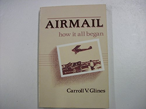 Airmail: How It All Began by Carroll V. Glines (1-Apr-1990) Paperback