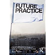 [( Future Practice: Conversations from the Edge of Architecture [ FUTURE PRACTICE: CONVERSATIONS FROM THE EDGE OF ARCHITECTURE ] By Hyde, Rory ( Author )Oct-09-2012 Paperback By Hyde, Rory ( Author ) Paperback Oct - 2012)] Paperback