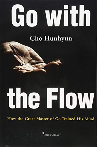 Go with the Flow: How the Great Master of Go Trained His Mind por Hunhyun Cho