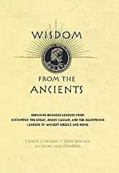 Wisdom From The Ancients: Enduring Business Lessons From Alexander The Great, Julius Caesar, And The Illustrious Leaders Of Ancient Greece And Rome (English Edition)
