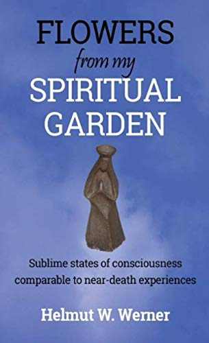 Flowers from My Spiritual Garden: Sublime states of consciousness comparable to near-death experiences (MraCle, Band 3)