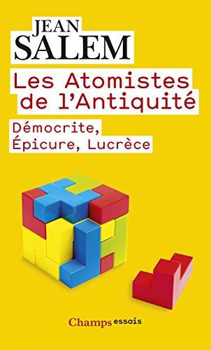 Les Atomistes de l'Antiquité: Démocrite, Épicure, Lucrèce