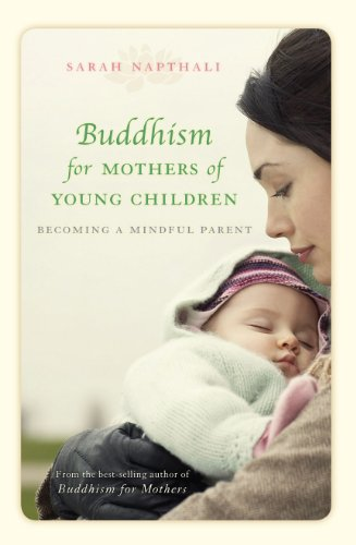 Buddhism for Mothers of Young Children: Becoming a Mindful Parent (English Edition)