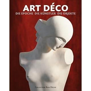 Art Déco: Die Epoche - Die Künstler - Die Objekte